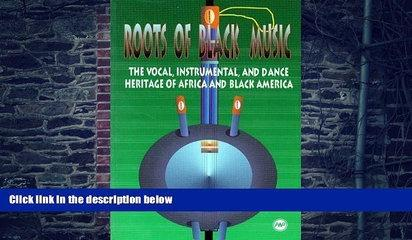 Pre Order Roots of Black Music: The Vocal, Instrumental and Dance Heritage of Africa and Black