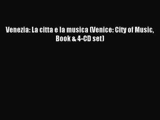 Read Venezia: La citta e la musica (Venice: City of Music Book & 4-CD set) PDF Online