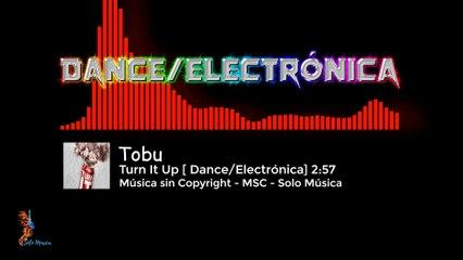 Música sin Copyright Gratis / Turn It Up / TOBU / [DANCE/ELECTRÓNICA] /  MSC►SOLO MÚSICA