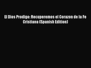 Download El Dios Prodigo: Recuperemos el Corazon de la Fe Cristiana (Spanish Edition) [Download]
