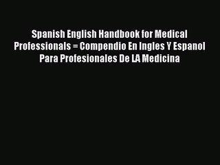 [PDF] Spanish English Handbook for Medical Professionals = Compendio En Ingles Y Espanol Para