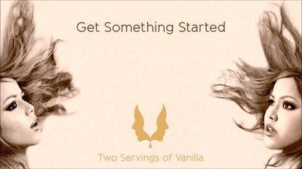 Two Servings of Vanilla - Get Something Started (Lyric Video)