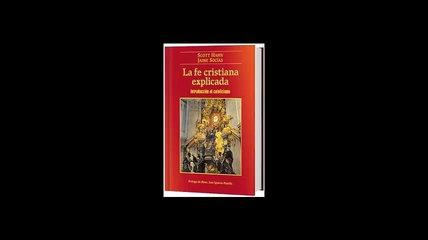[Download PDF] La fe cristiana explicada Introduccion al catolicismo by Scott Hahn