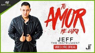 Tu Amor Me Curo - Jeff (Video Lyric) Reggaeton Cristiano 2017
