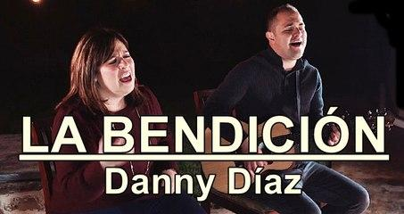LA BENDICIÓN (The Blessing) Danny Díaz