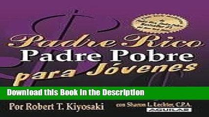 Download [PDF] Padre Rico Padre Pobre para jóvenes (Rich Dad, Poor Dad for Teens) (Padre Rico
