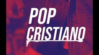 POP CRISTIANO - PLAYLIST 2018  (VARIOS ARTISTAS)