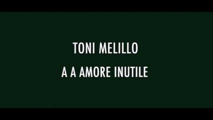 Toni Melillo - A A Amore inutile (official video)