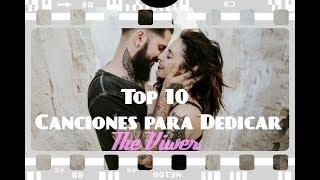 Top 10 - Canciones de Amor para dedicar en Español 2 - The Viwer