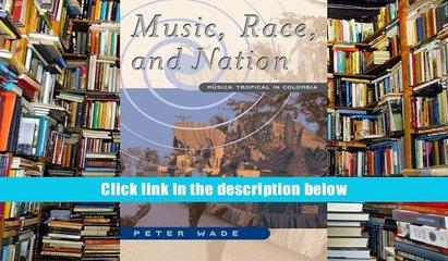 Read PDF Music, Race, and Nation: Musica Tropical in Colombia: Musica Tropical in Columbia
