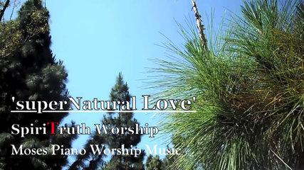 superNatural Love - Piano Instrumental Spontaneous Worship Soaking Prayer Music