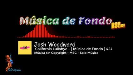 Música sin Copyright / California Lullabye / Josh Woodward [ FONDO-Pop Rock ] /  MSC-SOLO MÚSICA