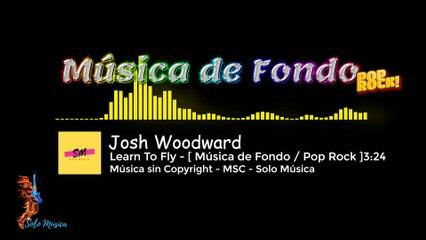Música sin Copyright / Learn To Fly / Josh Woodward [ FONDO - Pop Rock ] /  MSC-SOLO MÚSICA
