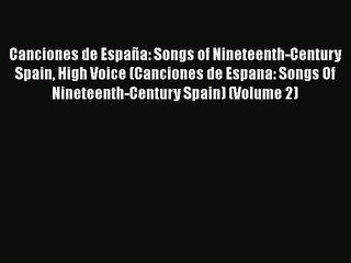 PDF Canciones de España: Songs of Nineteenth-Century Spain High Voice (Canciones de Espana: