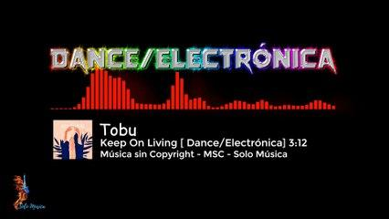 Música sin Copyright Gratis / Keep On Living / TOBU / [DANCE/ELECTRÓNICA] /  MSC►SOLO MÚSICA