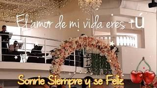 EL AMOR DE MI VIDA ERES TU - CANCION PARA BODA - MATRIMONIO - MARRIAGE SONGS